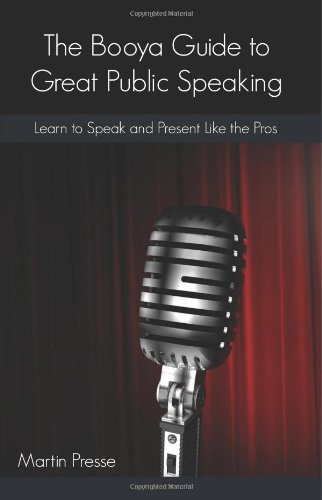 The Booya Guide To Great Public Speaking: Learn to Speak and Present Like the Pros
