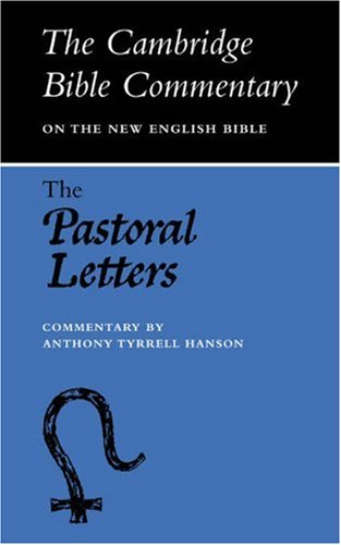 Pastoral Letters (Cambridge Bible Commentaries on the New Testament) (Timothy, etc.), A. T. HANSON