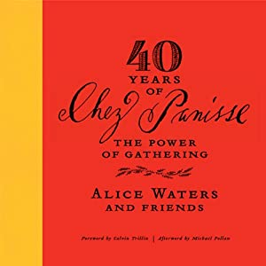 40 Years of Chez Panisse: The Power of Gathering | [Alice Waters]