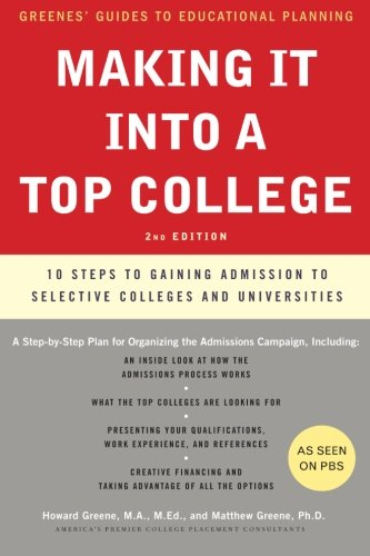 Making It Into A Top College, 2Nd Edition: 10 Steps To Gaining Admission To Selective Colleges And Universities (Greenes' Guides To Educational Planning)
