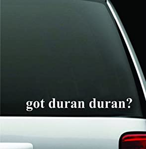 "got duran duran? White Decal Sticker High Quality Vinyl 2"" X 8"""