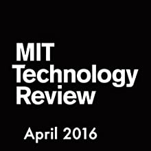 Audible Technology Review, April 2016 Periodical by  Technology Review Narrated by Todd Mundt
