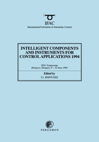 Intelligent Components and Instruments for Control Applications 1994: IFAC Symposium, Budapest, Hungary, 8-10 June 1994