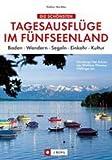 Die schönsten Tagesausflüge im Fünfseenland: Baden  Wandern  Segeln  Einkehr  Kultur