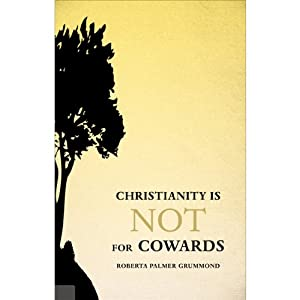 Christianity Is Not for Cowards | [Roberta Palmer Grummond]