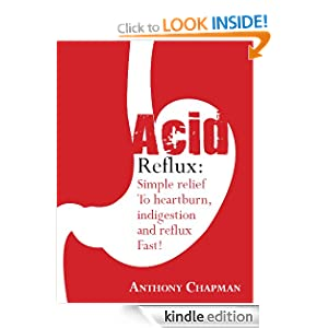 Acid Reflux: Simple Relief From Heartburn Indigestion And reflux Fast ...