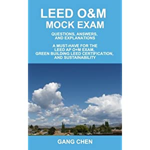 LEED O&M Mock Exam: Questions, Answers, and Explanations: A Must-Have for the LEED AP O+M Exam, Green Building LEED Certification, and Sustainability