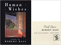 a critique of robert hass human wishes The paperback of the a little book on form: an exploration into the formal imagination of poetry by robert hass at barnes & noble free shipping on $25.
