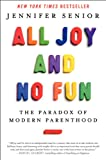 All Joy and No Fun: The Paradox of Modern Parenthood Jennifer Senior