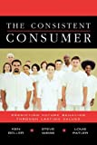 img - for The Consistent Consumer : Predicting Future Behavior Through Lasting Values book / textbook / text book