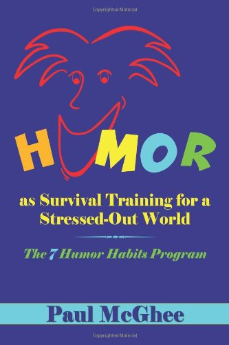 Humor as Survival Training for a Stressed-Out World: The...