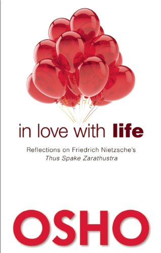 In Love with Life: Reflections on Friedrich Nietzsche's Thus Spake Zarathustra