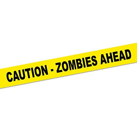Crime Scene Tape: Caution-Zombies Ahead. Bright yellow plastic tape with big, black letters! About 50 ft per roll.