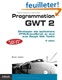 Programmation GWT 2.5. D�velopper des applications HTML5/JavaScript en Java avec Google Web Toolkit.