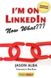 I'm on Linkedin--Now What (Fourth Edition): A Guide to Getting the Most Out of Linkedin