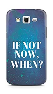 AMEZ if not now when Back Cover For Samsung Galaxy Grand 2 G7102