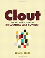 Clout: The Art and Science of Influential Web Content Front Cover