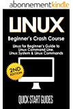 LINUX: 2nd Edition! Beginner's Crash Course - Linux for Beginners Guide to: Linux Command Line, Linux System, & Linux Commands (Computer Science, Linux ... Operating System Book 1) (English Edition)