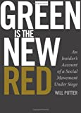 Green is the New Red: An Insiders Account of a Social Movement Under Siege