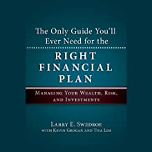 The Only Guide You'll Ever Need for the Right Financial Plan: Managing Your Wealth, Risk, and Investments (       UNABRIDGED) by Larry E. Swedroe, Kevin Grogan, Tiya Lim Narrated by Melissa Frank