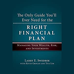 The Only Guide You'll Ever Need for the Right Financial Plan: Managing Your Wealth, Risk, and Investments | [Larry E. Swedroe, Kevin Grogan, Tiya Lim]
