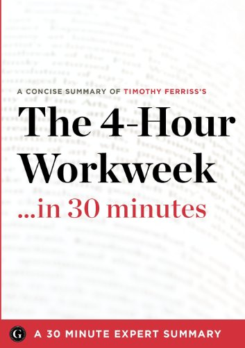 Summary: The 4-Hour Workweek ...in 30 Minutes - A Concise Summary of Timothy Ferriss's Bestselling Book, by 30 Minute Expert Summaries