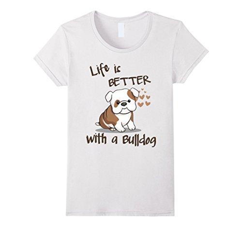 Women's Life's better with a BULLDOG T-Shirt Small White (American Bulldog For Sale compare prices)