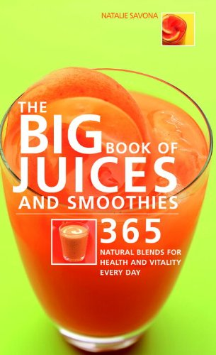 The Big Book of Juices and Smoothies: 365 Natural Blends for Health and Vitality Every Day (The Big Book of...Series)