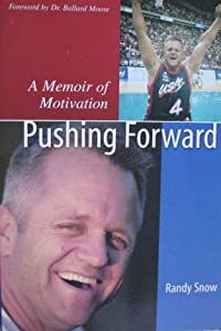 Pushing Forward: A Memoir of Motivation Randy Snow and Ballard Moore