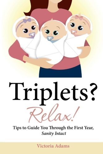 Triplets? Relax!: Tips To Guide You Through The First Year, Sanity Intact (Volume 1) front-171672