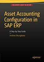 Asset Accounting Configuration in SAP ERP: A Step-by-Step Guide Front Cover