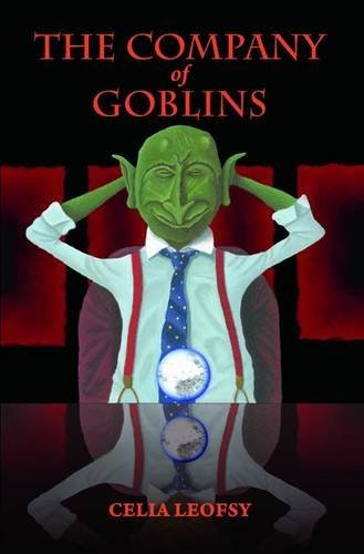 The Company of Goblins by Celia Leofsy (4-Mar-2014) Paperback