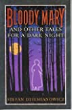 Bloody Mary and Other Tales for a Dark Night (0760720401) by Stefan Dziemianowicz