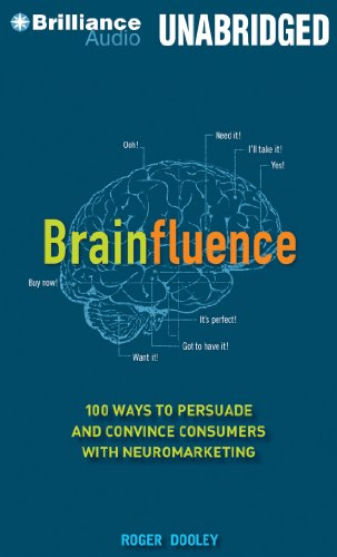 Brainfluence: 100 Ways to Persuade and Convince Consumers with Neuromarketing, by Roger Dooley