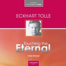 Touching the Eternal: The India Retreat  by Eckhart Tolle Narrated by Eckhart Tolle