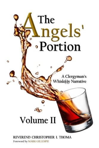 The Angels' Portion, Volume 2: A Clergyman's Whisk(e)y Narrative by Rev. Christopher Ian Thoma