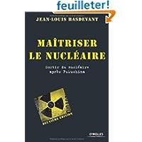 Maîtriser le nucléaire. Sortir du nucléaire après Fukushima.