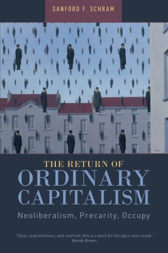 The Return of Ordinary Capitalism: Neoliberalism, Precarity, Occupy PDF