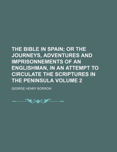 The Bible in Spain Volume 2; Or the Journeys, Adventures and Imprisonnements of an Englishman, in an Attempt to Circulate the Scriptures in the Penins PDF