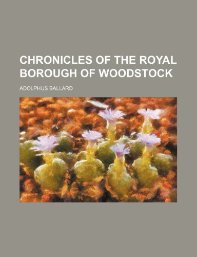 Chronicles of the royal borough of Woodstock