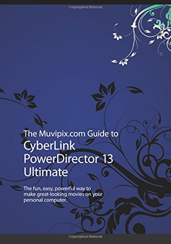 the-muvipixcom-guide-to-cyberlink-powerdirector-13-ultimate-the-fun-easy-powerful-way-to-make-great-