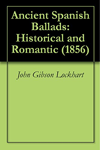 John Gibson Lockhart - Ancient Spanish Ballads: Historical and Romantic (1856)