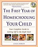 img - for Linda Dobson: The First Year of Homeschooling Your Child : Your Complete Guide to Getting Off to the Right Start (Paperback); 2001 Edition book / textbook / text book