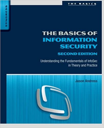 The Basics of Information Security: Understanding the Fundamentals of InfoSec in Theory and Practice (2nd ed.)