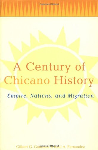 A Century of Chicano History: Empire, Nations and Migration
