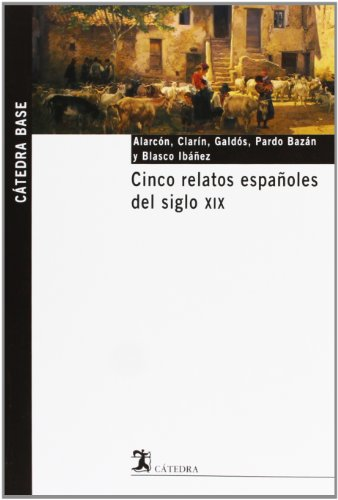 Cinco relatos espanoles del siglo XIX (CATEDRA BASE) (Spanish Edition)
