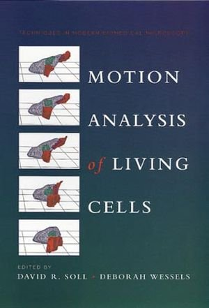 Motion Analysis Of Living Cells (Techniques In Modern Biomedical Microscopy)
