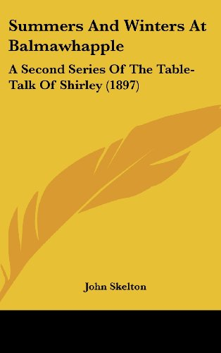 Summers and Winters at Balmawhapple: A Second Series of the Table-Talk of Shirley (1897)