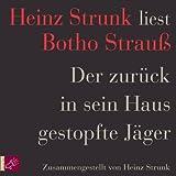 Der zurück in sein Haus gestopfte Jäger: Heinz Strunk liest Botho Strauß