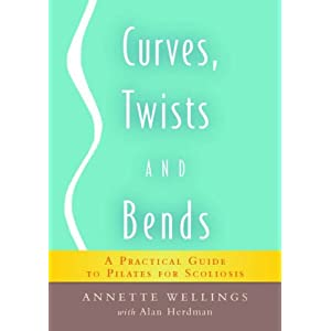 Curves, Twists and Bends: A Practical Guide to Pilates for Scoliosis [Paperback]